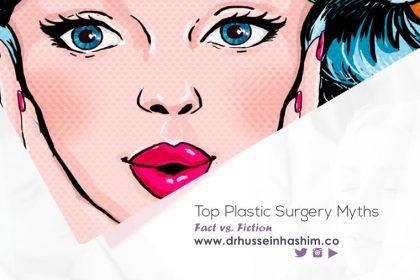 Top Plastic Surgery Myths, Fact vs. Fiction - Dr. Hussein Hashim